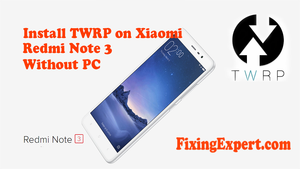 How To Install TWRP Custom Recovery on Your Xiaomi Redmi Note 3 Without PC